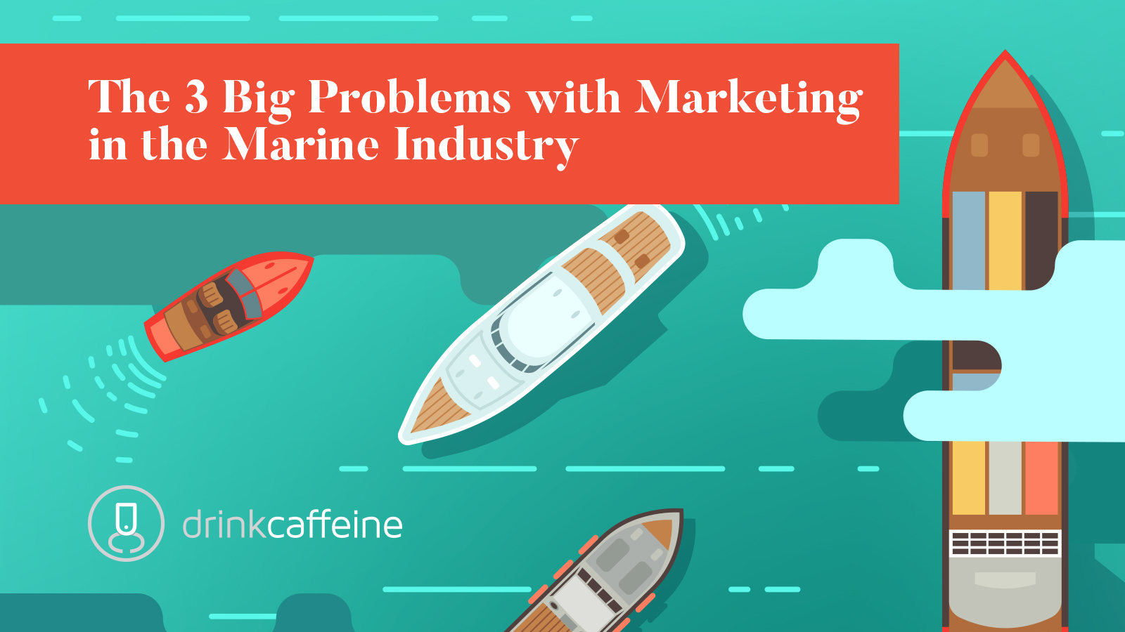The 3 Big Problems with Marketing in the Marine Industry blog image