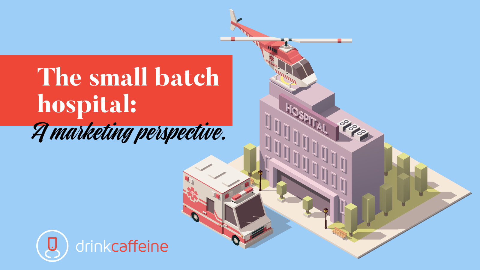 The Small Batch Hospital: A Marketing Perspective blog image