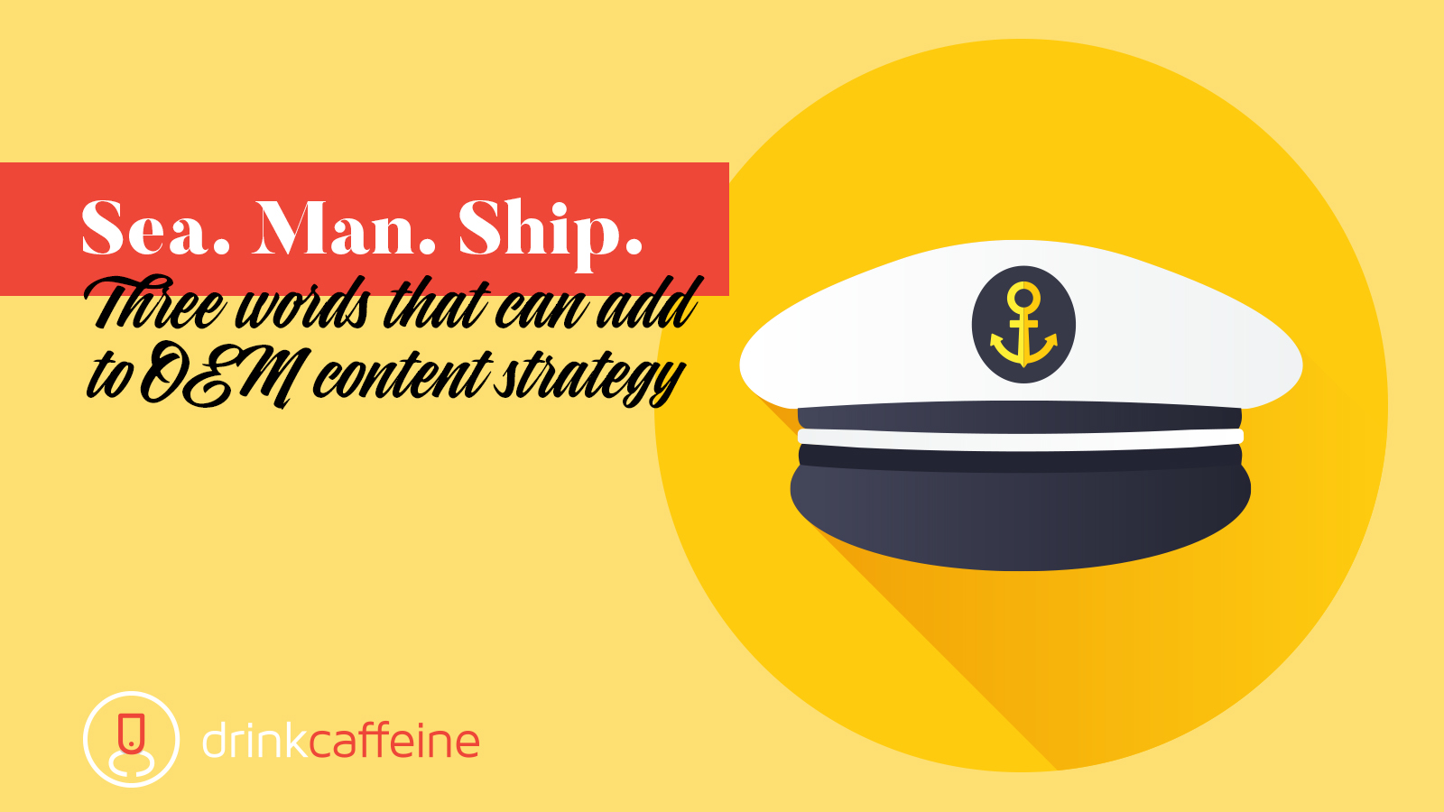 Sea. Man. Ship. Three words that can add to OEM content strategy blog image