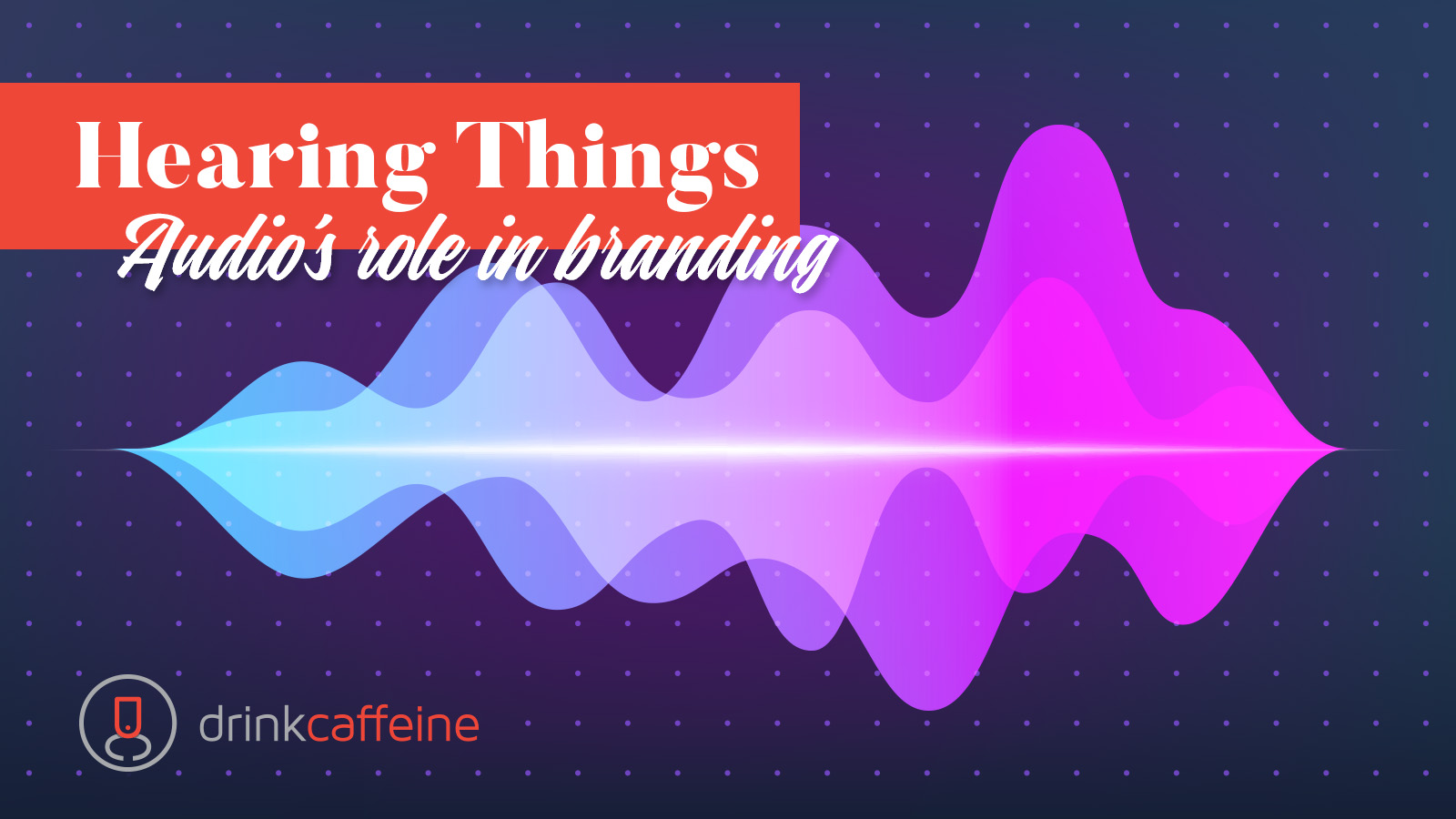 Revisiting the role of audio in branding blog image