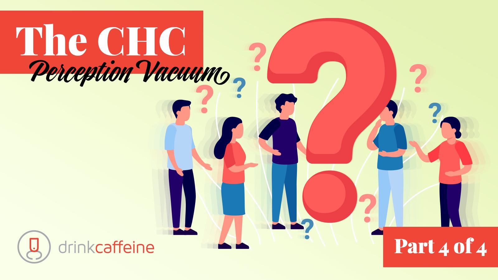 The CHC Perception Vacuum: Part 4 blog image